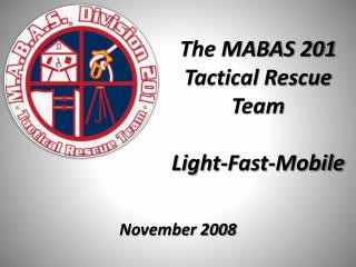 The MABAS 201 Tactical Rescue Team  Light-Fast-Mobile