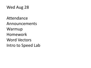 Wed Aug  28 Attendance Announcements Warmup Homework Word Vectors Intro to Speed Lab