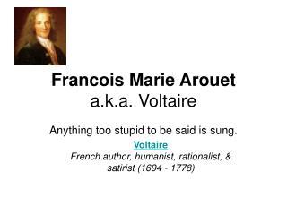 Francois Marie Arouet a.k.a. Voltaire