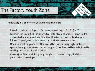 The Factory is a charity-run, state of the art  centre