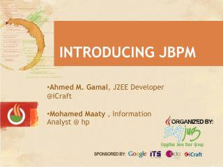 Ahmed M.  Gamal ,  J2EE Developer @ iCraft Mohamed  Maaty , Information Analyst @ hp