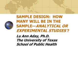 SAMPLE DESIGN:  HOW MANY WILL BE IN THE SAMPLE ANALYTICAL OR EXPERIMENTAL STUDIES