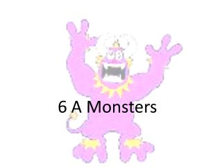 6 A Monsters
