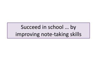 Succeed in school � by improving note-taking skills