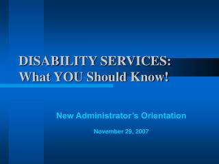 DISABILITY SERVICES:  What YOU Should Know!