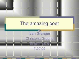 The amazing poet