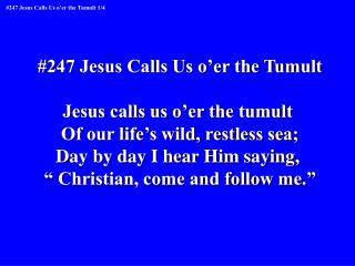 #247 Jesus Calls Us o'er the Tumult Jesus calls us o'er the tumult