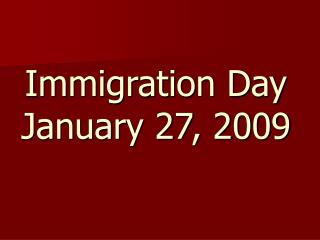 Immigration Day January 27, 2009