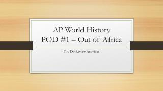 AP World History POD #1 – Out of Africa