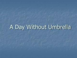 A Day Without Umbrella