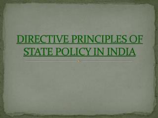 DIRECTIVE PRINCIPLES OF STATE POLICY IN INDIA