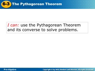 I can:  use the Pythagorean Theorem and its converse to solve problems.