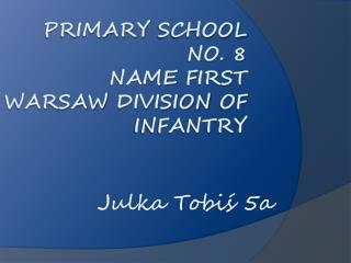 Primary school  no. 8 name  first  warsaw division  of  infantry