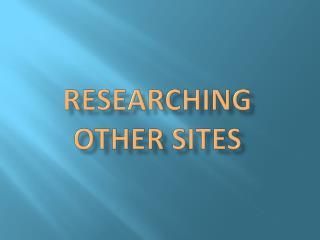 Researching other sites