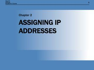 ASSIGNING IP ADDRESSES