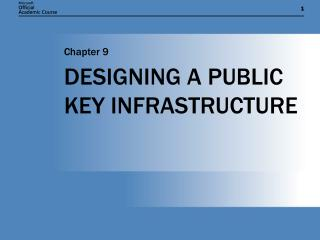 DESIGNING A PUBLIC KEY INFRASTRUCTURE