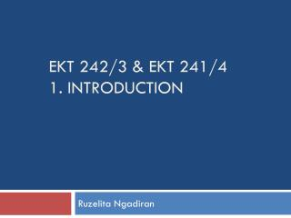 EKT 242/3 & EKT 241/4 1. INTRODUCTION