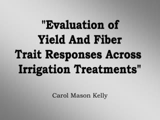 """Evaluation of Yield And Fiber Trait Responses Across  Irrigation Treatments"""