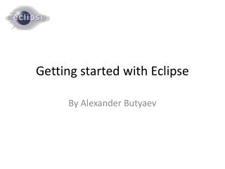 Getting started with Eclipse