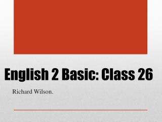 English 2 Basic: Class 26