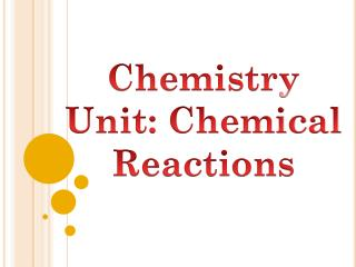 Chemistry Unit: Chemical Reactions