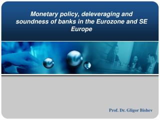 Monetary policy, deleveraging and soundness of banks  in the Eurozone and SE Europe
