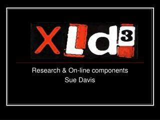 Research & On-line components  Sue Davis