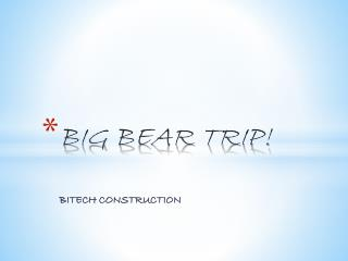 BIG BEAR TRIP!