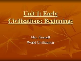 Unit 1: Early Civilizations: Beginnings