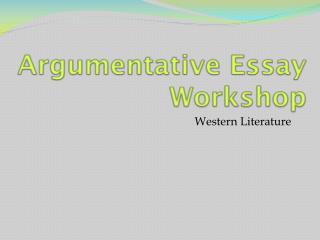 Argumentative Essay Workshop