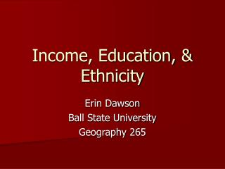 Income, Education, & Ethnicity