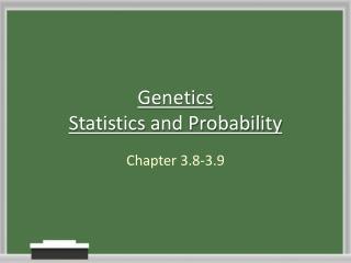 Genetics Statistics and Probability