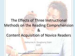 The Effects of Three Instructional Methods on the Reading Comprehension  Content Acquisition of Novice Readers