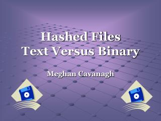 Hashed Files  Text Versus Binary