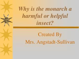 Why is the monarch a harmful or helpful insect?