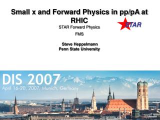 Small x and Forward Physics in pp/pA at RHIC STAR Forward Physics FMS Steve Heppelmann