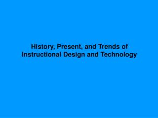 History, Present, and Trends of  Instructional Design and Technology