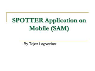 SPOTTER Application on Mobile (SAM)