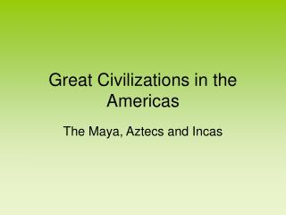 Great Civilizations in the Americas
