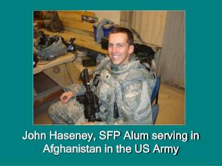 John Haseney, SFP Alum serving in  Afghanistan in the US Army