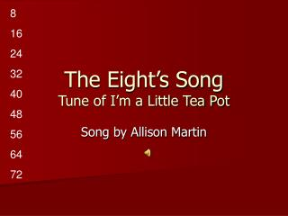 The Eight's Song Tune of I'm a Little Tea Pot