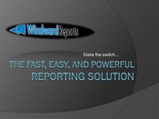 The Fast, Easy, and Powerful Reporting Solution