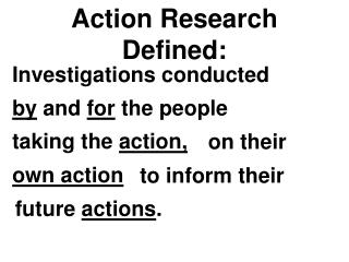 Action Research Defined:
