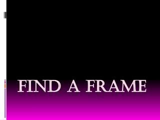 Find a frame