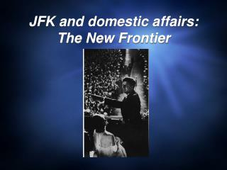 JFK and domestic affairs: The New Frontier