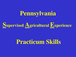 Pennsylvania S upervised A gricultural  E xperience