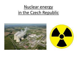 Nuclear energy in  the  Czech Republic