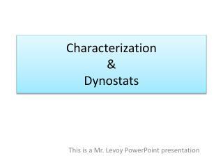 Characterization & Dynostats