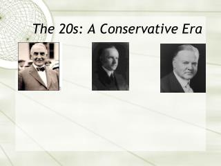 The 20s: A Conservative Era