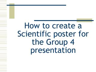 How to create a Scientific poster for the Group 4 presentation